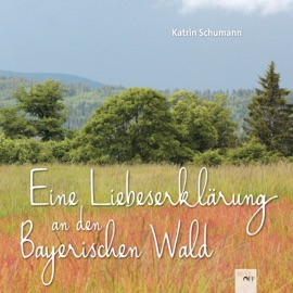 Eine Liebeserklärung an den Bayerischen Wald